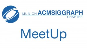 Munich ACM Siggraph MeetUp
